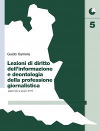 Guido Camera - Lezioni di diritto dell'informazione e deontologia della professione giornalistica - Edizione aggiornata a giugno 2019